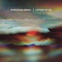 Mimicking Birds - Layers of Us